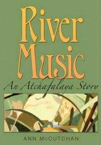 River Music, An Atchafalaya Story, by Ann McCutchan